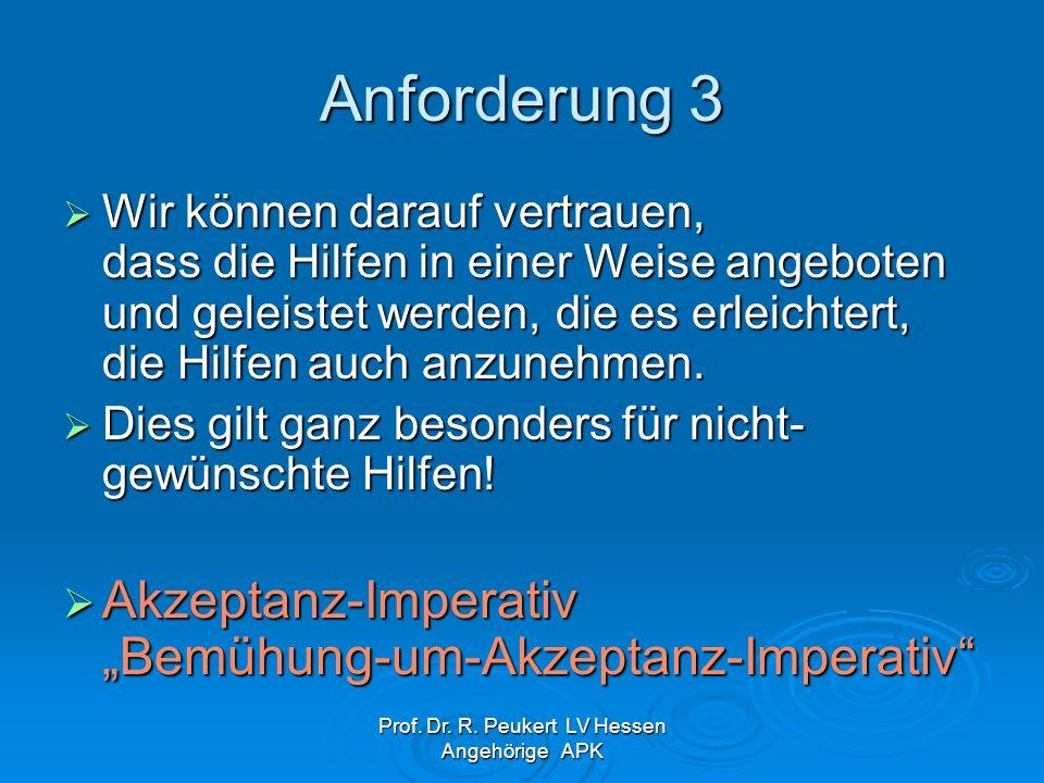 Prof. Dr. R. Peukert LV Hessen Angehörige APK Anforderung 3 Wir können darauf vertrauen, dass die Hilfen in einer Weise angeboten und geleistet werden