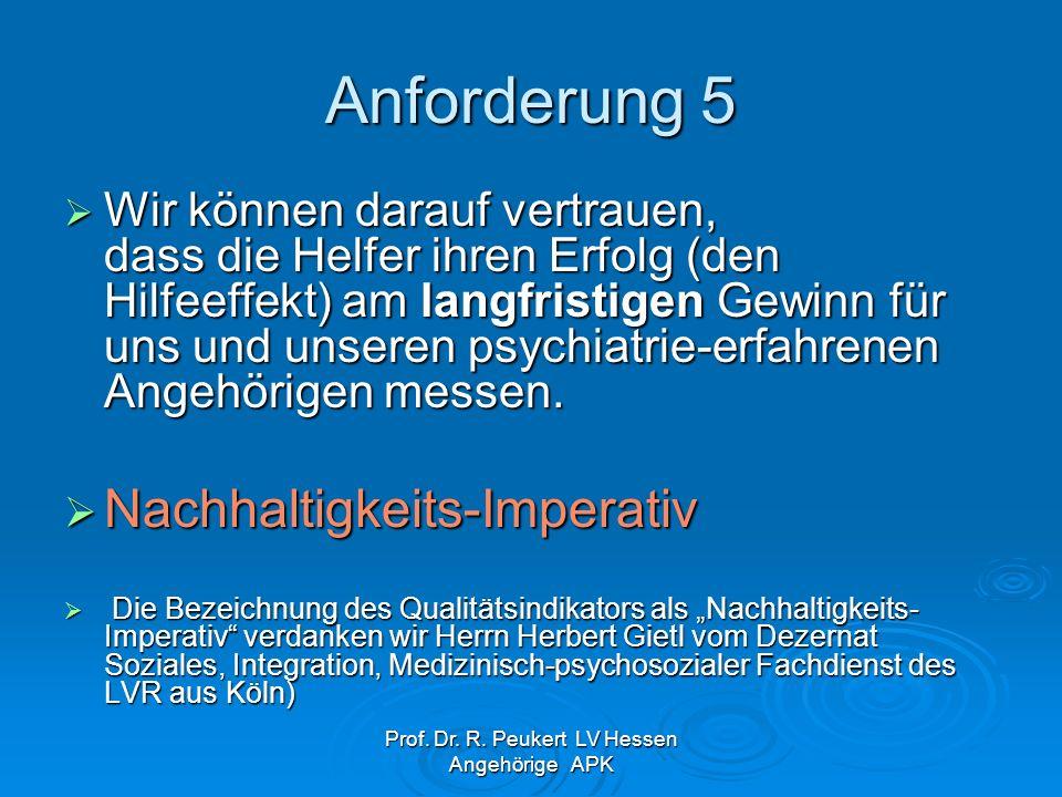 Prof. Dr. R. Peukert LV Hessen Angehörige APK Anforderung 5 Wir können darauf vertrauen, dass die Helfer ihren Erfolg (den Hilfeeffekt) am langfristig