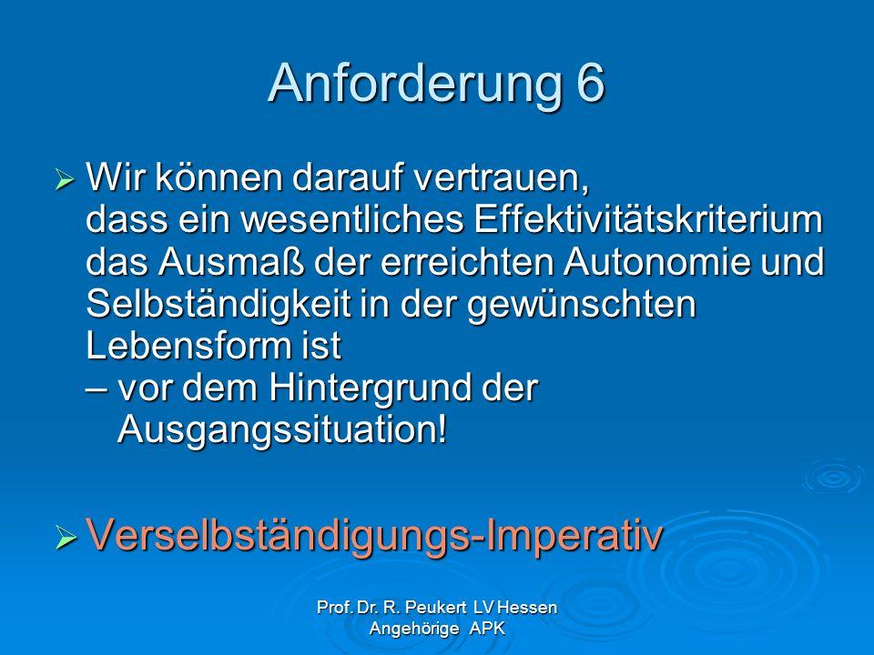 Prof. Dr. R. Peukert LV Hessen Angehörige APK Anforderung 6 Wir können darauf vertrauen, dass ein wesentliches Effektivitätskriterium das Ausmaß der e