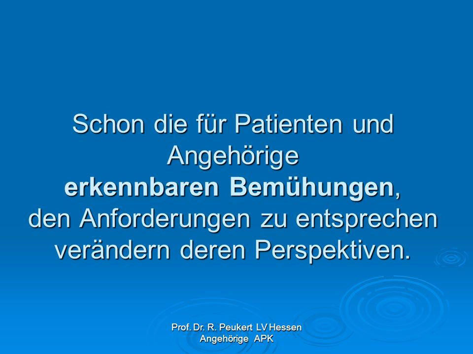 Prof. Dr. R. Peukert LV Hessen Angehörige APK Schon die für Patienten und Angehörige erkennbaren Bemühungen, den Anforderungen zu entsprechen veränder