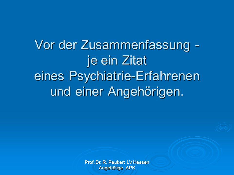 Prof. Dr. R. Peukert LV Hessen Angehörige APK Vor der Zusammenfassung - je ein Zitat eines Psychiatrie-Erfahrenen und einer Angehörigen.