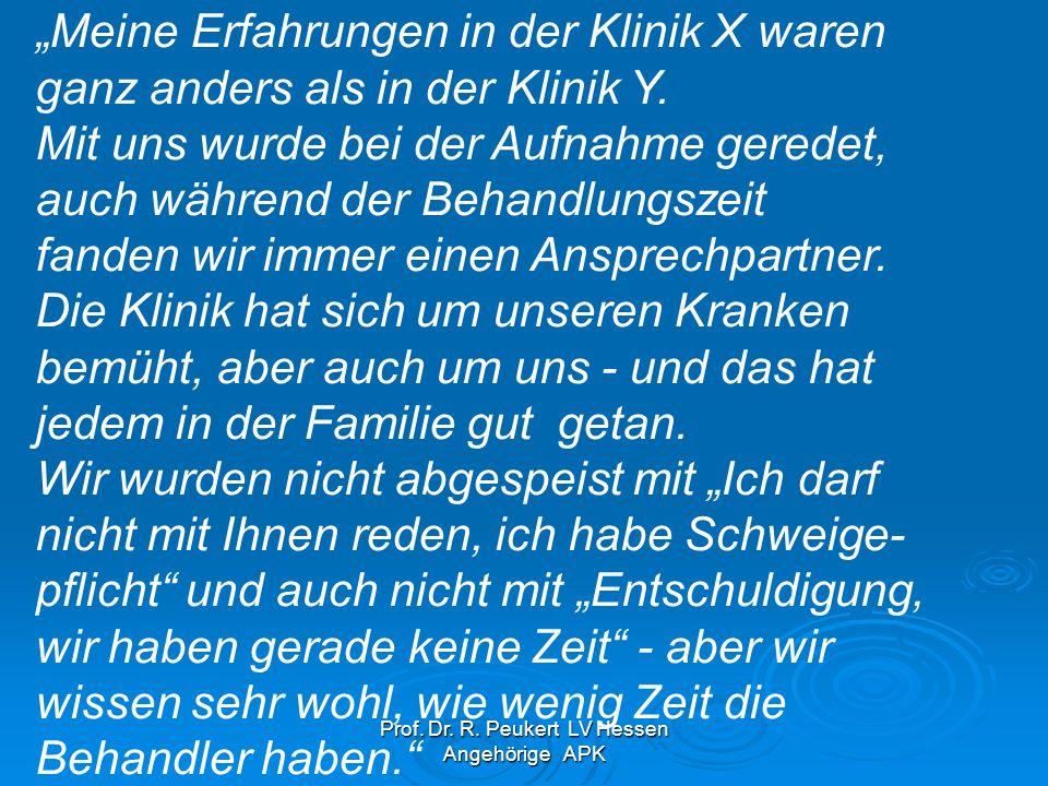 Prof. Dr. R. Peukert LV Hessen Angehörige APK Meine Erfahrungen in der Klinik X waren ganz anders als in der Klinik Y. Mit uns wurde bei der Aufnahme