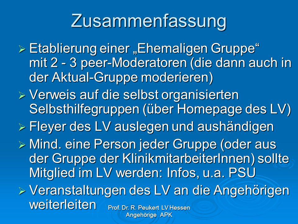 Prof. Dr. R. Peukert LV Hessen Angehörige APK Zusammenfassung Etablierung einer Ehemaligen Gruppe mit 2 - 3 peer-Moderatoren (die dann auch in der Akt