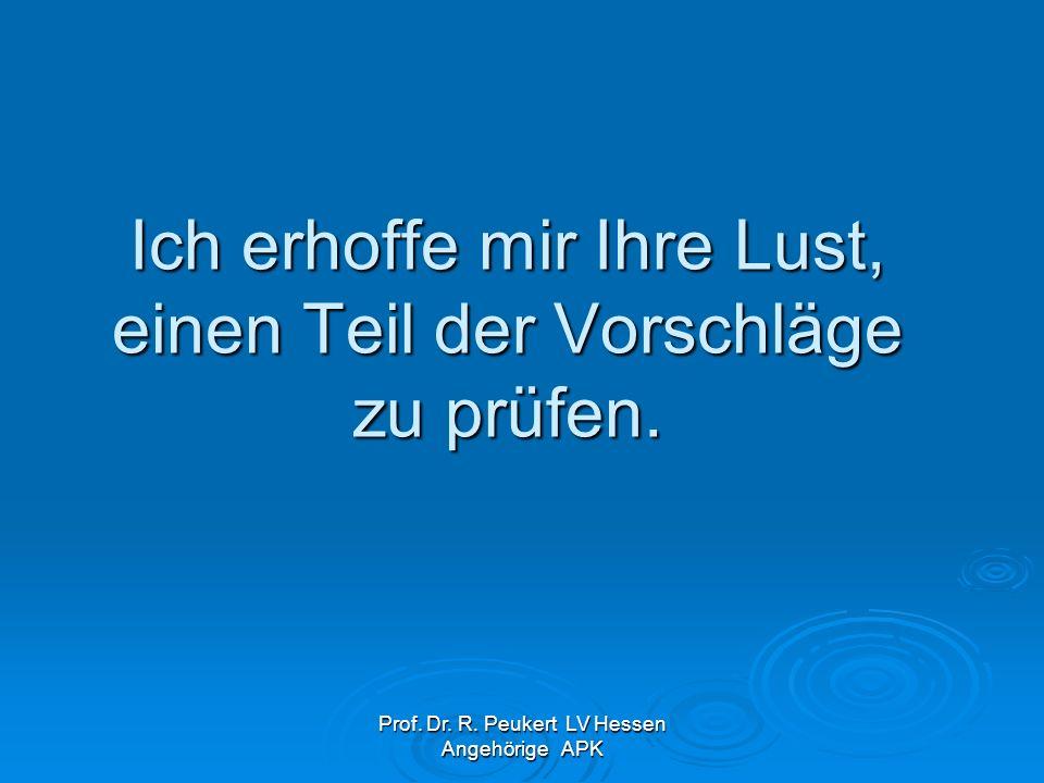 Prof. Dr. R. Peukert LV Hessen Angehörige APK Ich erhoffe mir Ihre Lust, einen Teil der Vorschläge zu prüfen.