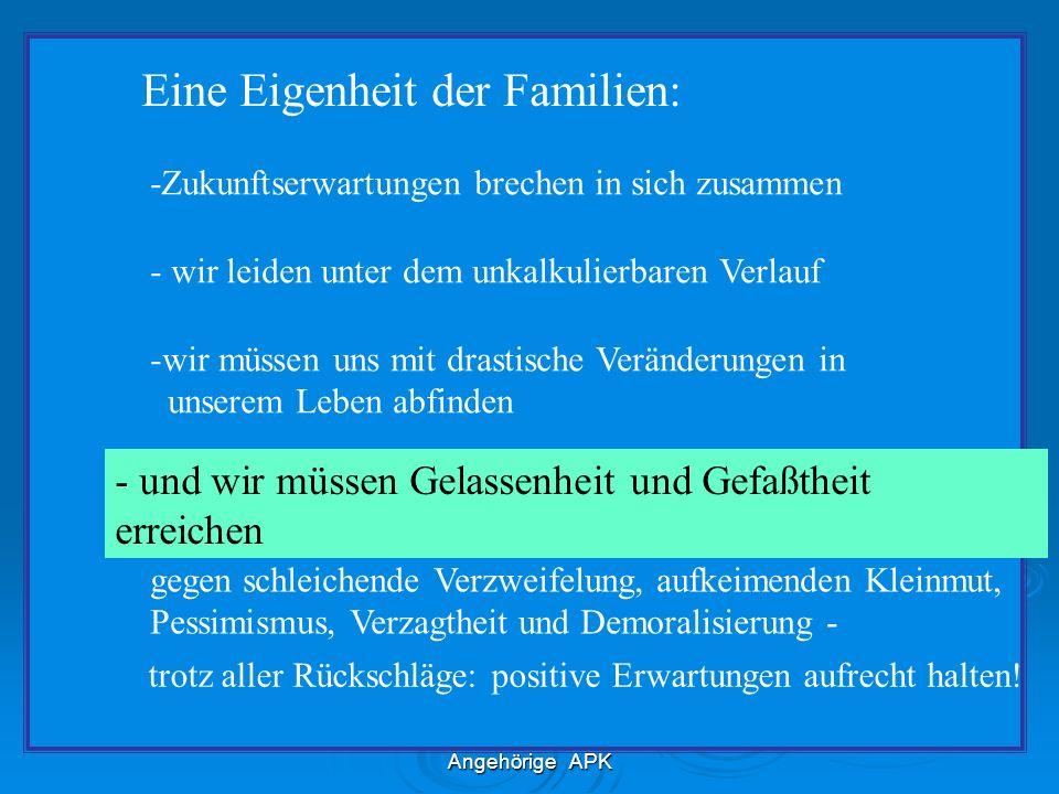 Prof. Dr. R. Peukert LV Hessen Angehörige APK Eine Eigenheit der Familien: -Zukunftserwartungen brechen in sich zusammen - wir leiden unter dem unkalk