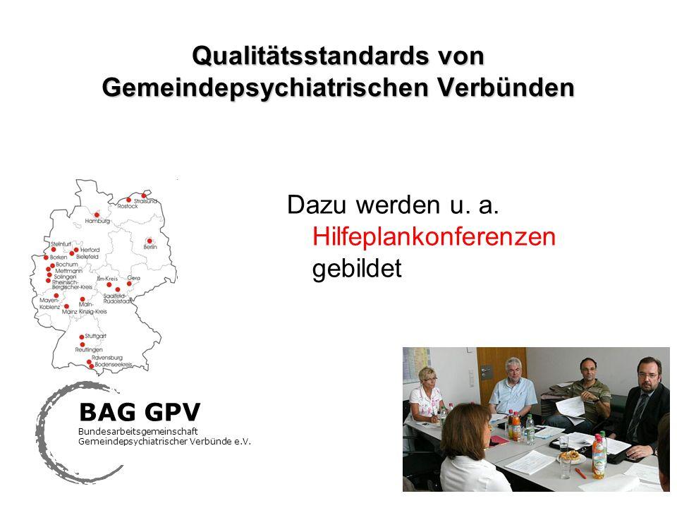 Qualitätsstandards von Gemeindepsychiatrischen Verbünden Dazu werden u. a. Hilfeplankonferenzen gebildet BAG GPV Bundesarbeitsgemeinschaft Gemeindepsy