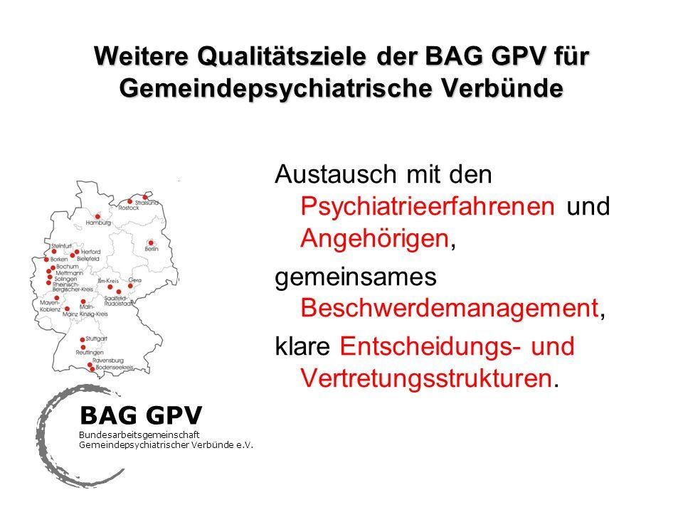 Weitere Qualitätsziele der BAG GPV für Gemeindepsychiatrische Verbünde Austausch mit den Psychiatrieerfahrenen und Angehörigen, gemeinsames Beschwerde
