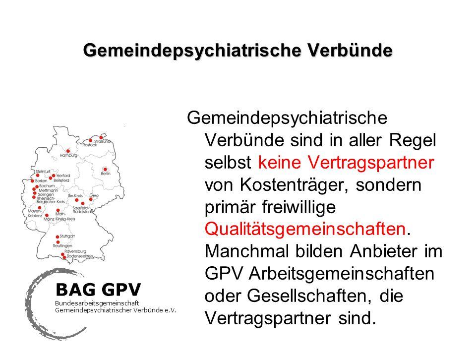 Gemeindepsychiatrische Verbünde Gemeindepsychiatrische Verbünde sind in aller Regel selbst keine Vertragspartner von Kostenträger, sondern primär frei