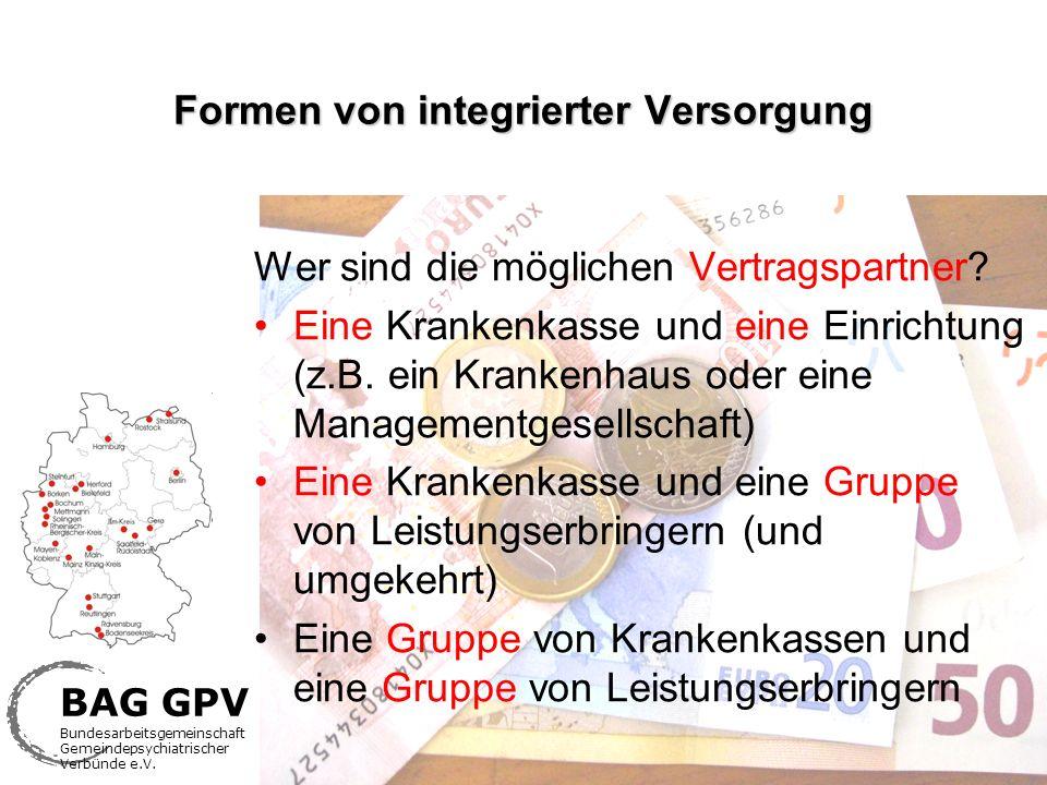 BAG GPV Bundesarbeitsgemeinschaft Gemeindepsychiatrischer Verbünde e.V. Formen von integrierter Versorgung Wer sind die möglichen Vertragspartner? Ein