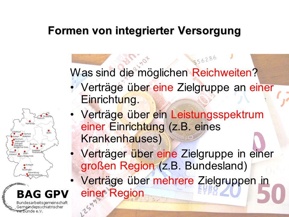 BAG GPV Bundesarbeitsgemeinschaft Gemeindepsychiatrischer Verbünde e.V. Formen von integrierter Versorgung Was sind die möglichen Reichweiten? Verträg