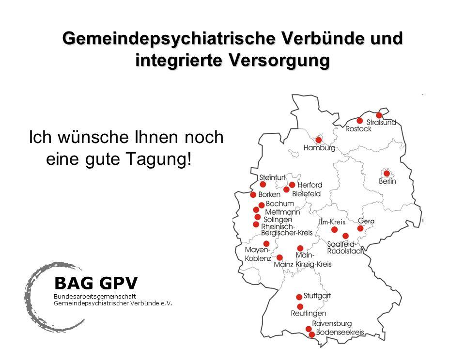 Gemeindepsychiatrische Verbünde und integrierte Versorgung BAG GPV Bundesarbeitsgemeinschaft Gemeindepsychiatrischer Verbünde e.V. Ich wünsche Ihnen n