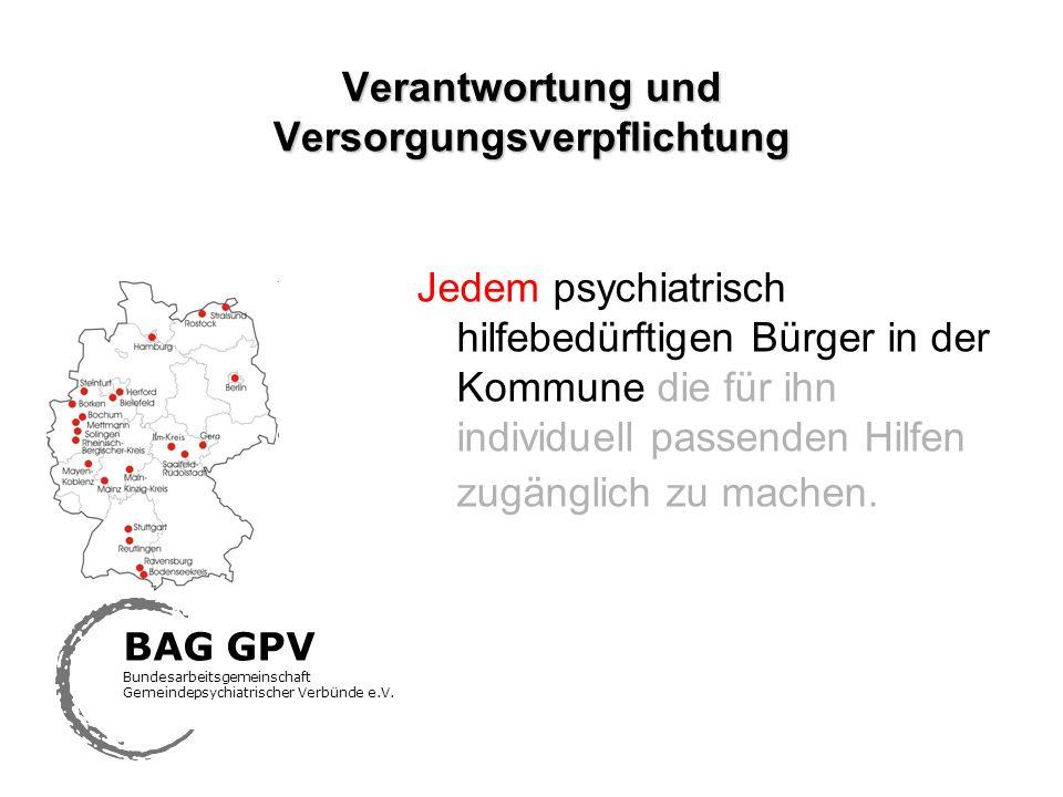 Verantwortung und Versorgungsverpflichtung Jedem psychiatrisch hilfebedürftigen Bürger in der Kommune die für ihn individuell passenden Hilfen zugängl