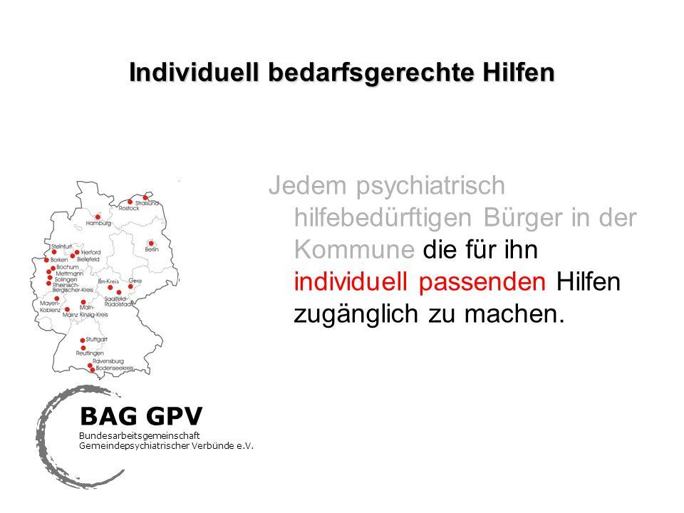 Individuell bedarfsgerechte Hilfen Jedem psychiatrisch hilfebedürftigen Bürger in der Kommune die für ihn individuell passenden Hilfen zugänglich zu m
