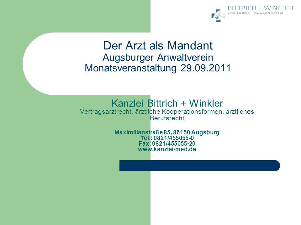 Der Arzt als Mandant Augsburger Anwaltverein Monatsveranstaltung 29.09.2011 Kanzlei Bittrich + Winkler Vertragsarztrecht, ärztliche Kooperationsformen