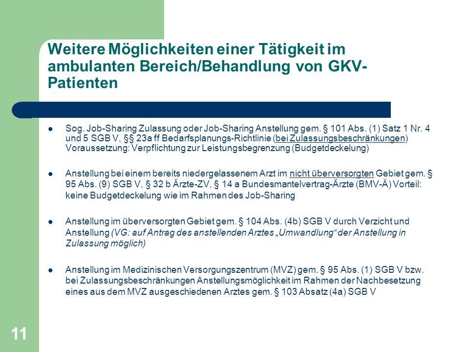 11 Weitere Möglichkeiten einer Tätigkeit im ambulanten Bereich/Behandlung von GKV- Patienten Sog. Job-Sharing Zulassung oder Job-Sharing Anstellung ge