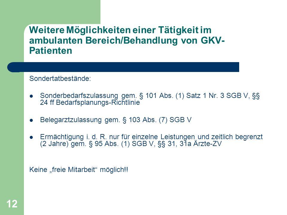 12 Weitere Möglichkeiten einer Tätigkeit im ambulanten Bereich/Behandlung von GKV- Patienten Sondertatbestände: Sonderbedarfszulassung gem. § 101 Abs.