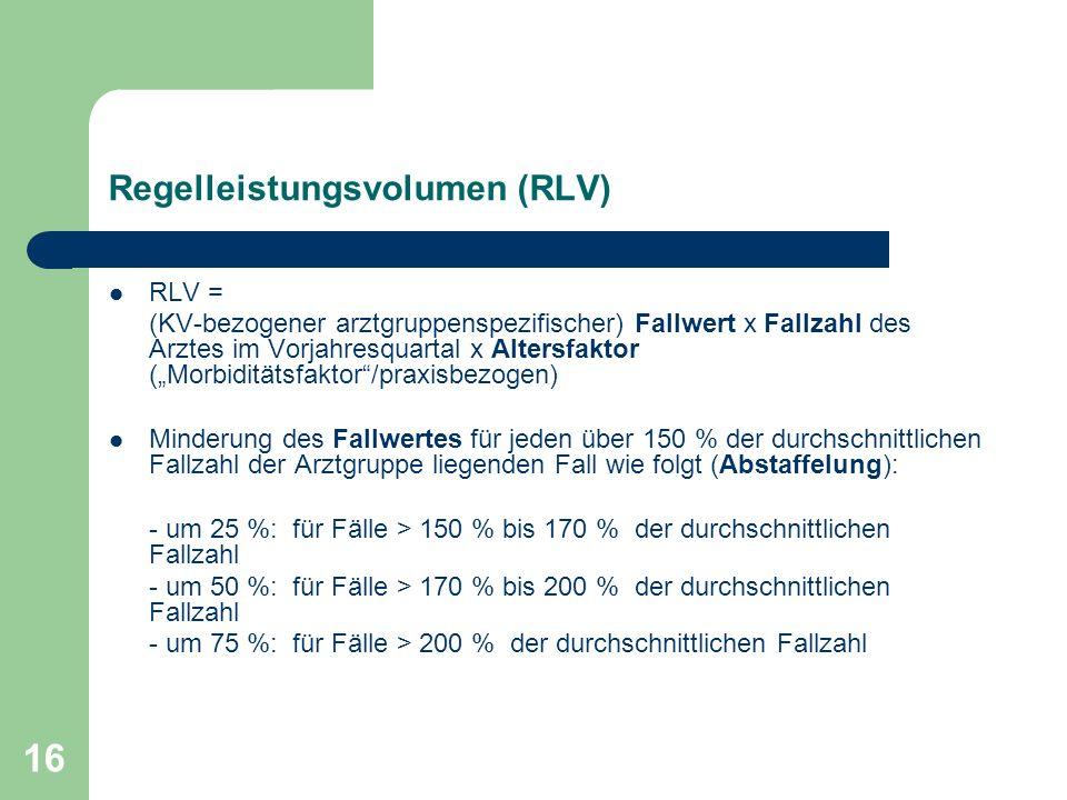 16 Regelleistungsvolumen (RLV) RLV = (KV-bezogener arztgruppenspezifischer) Fallwert x Fallzahl des Arztes im Vorjahresquartal x Altersfaktor (Morbidi
