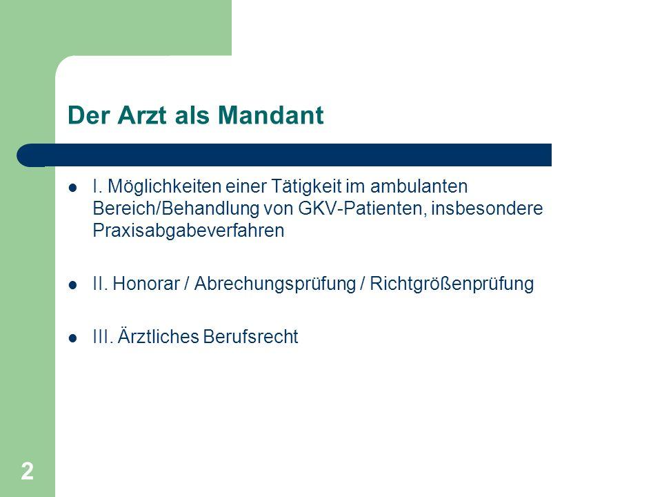 2 Der Arzt als Mandant I. Möglichkeiten einer Tätigkeit im ambulanten Bereich/Behandlung von GKV-Patienten, insbesondere Praxisabgabeverfahren II. Hon
