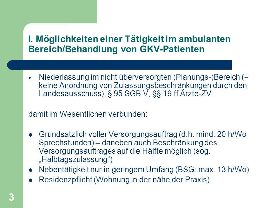 3 I. Möglichkeiten einer Tätigkeit im ambulanten Bereich/Behandlung von GKV-Patienten Niederlassung im nicht überversorgten (Planungs-)Bereich (= kein