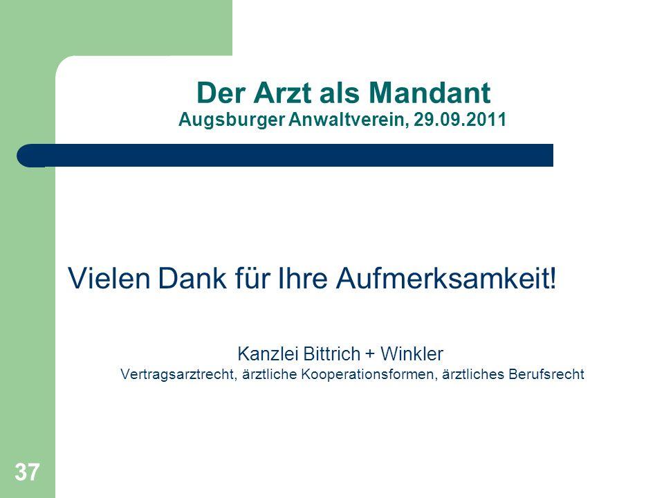 37 Der Arzt als Mandant Augsburger Anwaltverein, 29.09.2011 Vielen Dank für Ihre Aufmerksamkeit! Kanzlei Bittrich + Winkler Vertragsarztrecht, ärztlic