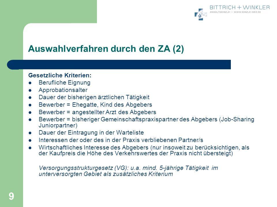 9 Auswahlverfahren durch den ZA (2) Gesetzliche Kriterien: Berufliche Eignung Approbationsalter Dauer der bisherigen ärztlichen Tätigkeit Bewerber = E