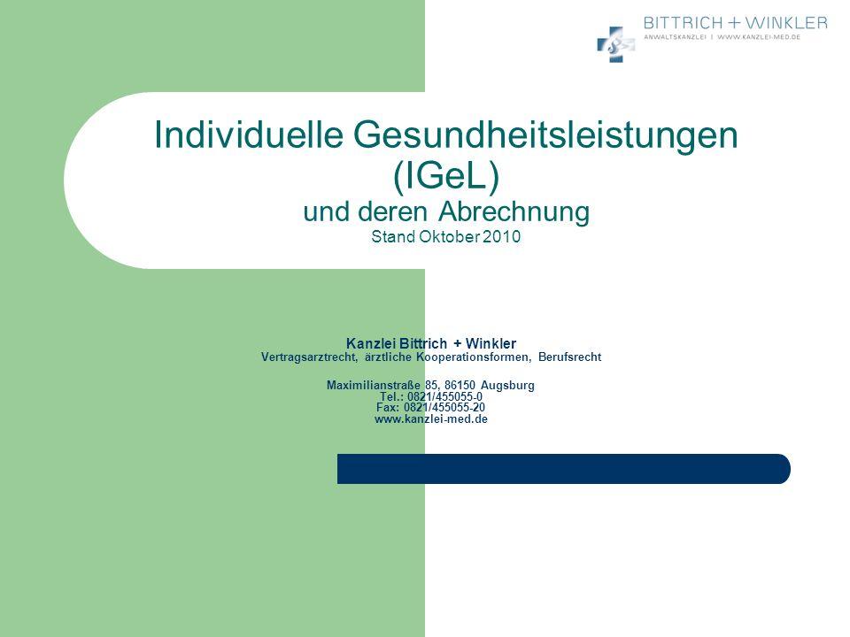 Individuelle Gesundheitsleistungen (IGeL) und deren Abrechnung Stand Oktober 2010 Kanzlei Bittrich + Winkler Vertragsarztrecht, ärztliche Kooperations