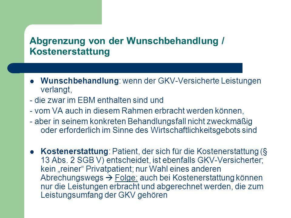 Abgrenzung von der Wunschbehandlung / Kostenerstattung Wunschbehandlung: wenn der GKV-Versicherte Leistungen verlangt, - die zwar im EBM enthalten sin