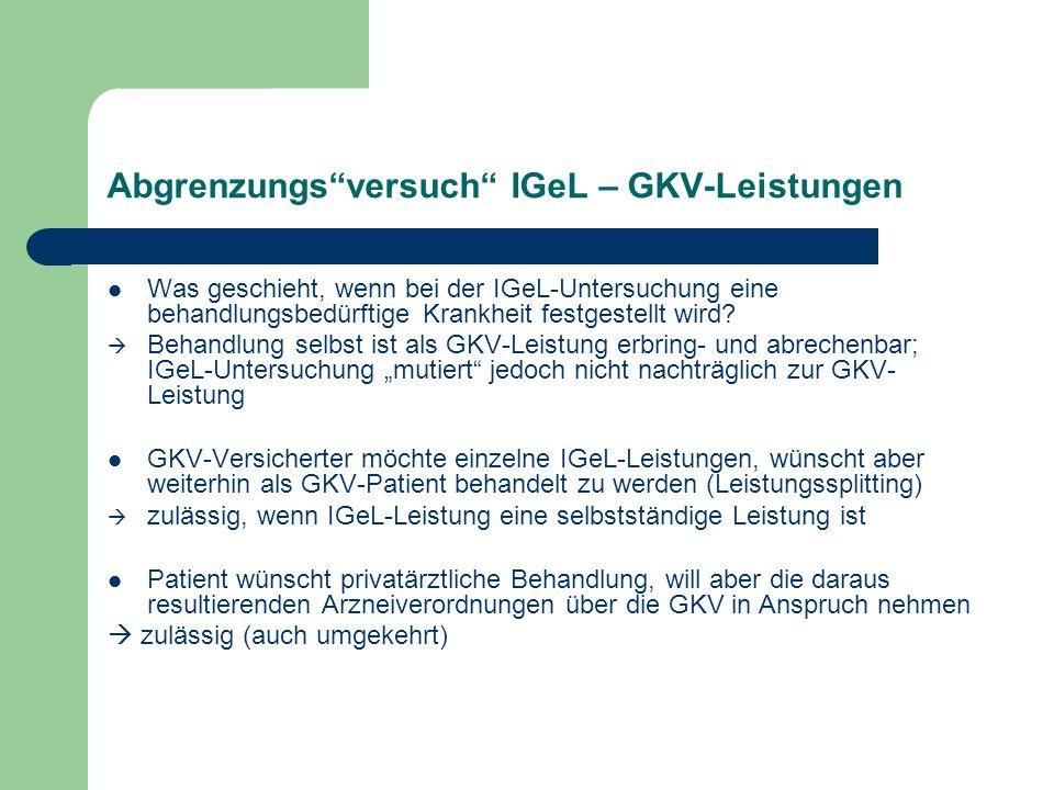 Abgrenzungsversuch IGeL – GKV-Leistungen Was geschieht, wenn bei der IGeL-Untersuchung eine behandlungsbedürftige Krankheit festgestellt wird? Behandl