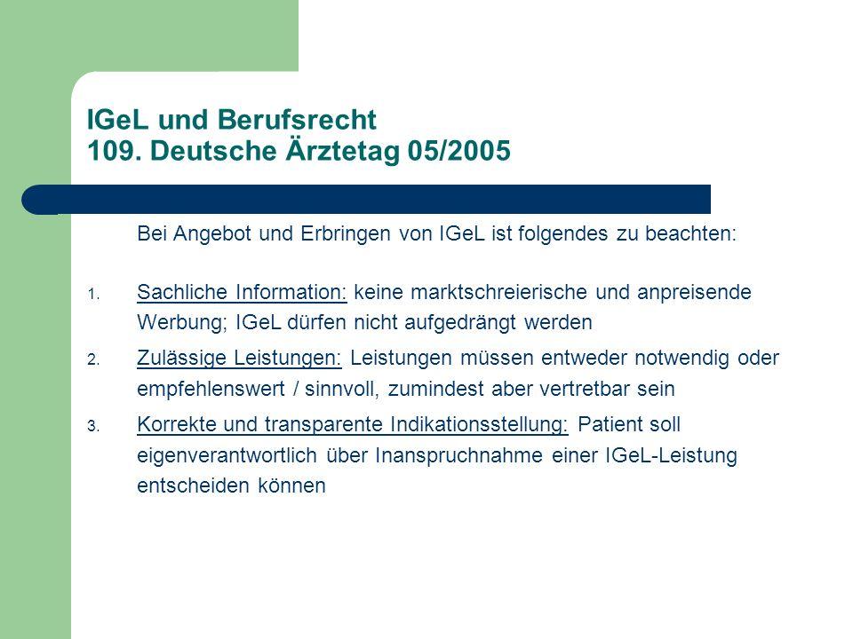 IGeL und Berufsrecht 109. Deutsche Ärztetag 05/2005 Bei Angebot und Erbringen von IGeL ist folgendes zu beachten: 1. Sachliche Information: keine mark