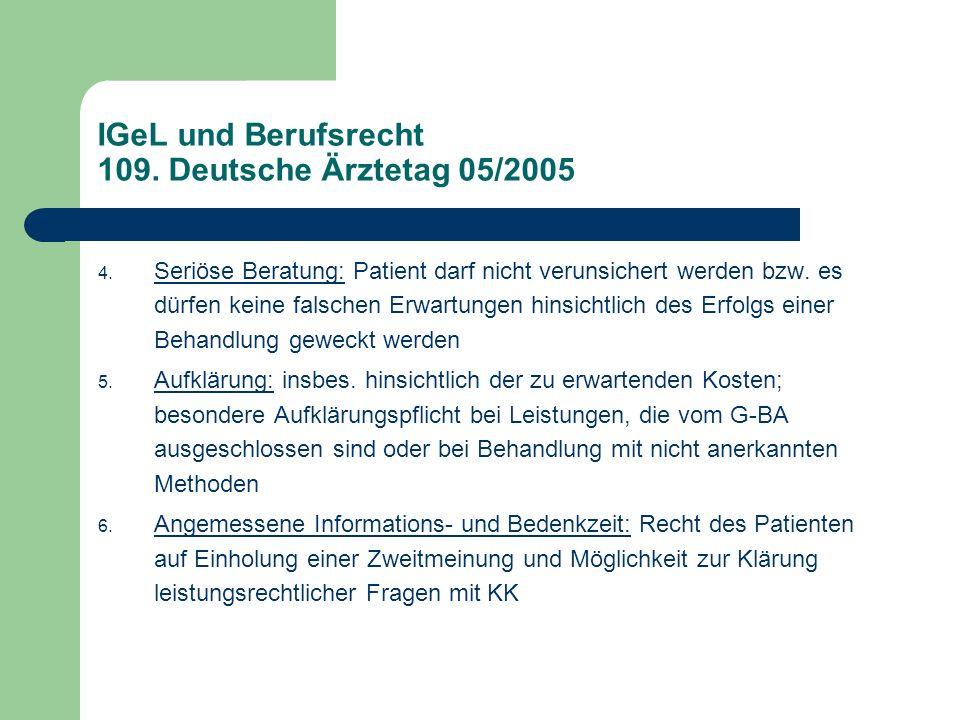IGeL und Berufsrecht 109. Deutsche Ärztetag 05/2005 4. Seriöse Beratung: Patient darf nicht verunsichert werden bzw. es dürfen keine falschen Erwartun