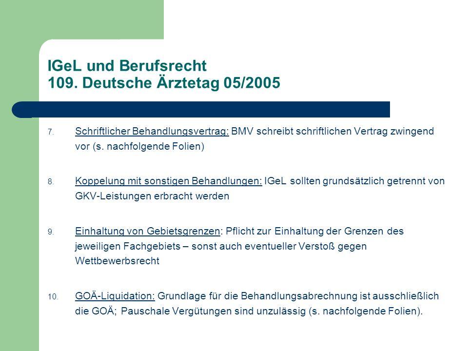 IGeL und Berufsrecht 109. Deutsche Ärztetag 05/2005 7. Schriftlicher Behandlungsvertrag: BMV schreibt schriftlichen Vertrag zwingend vor (s. nachfolge