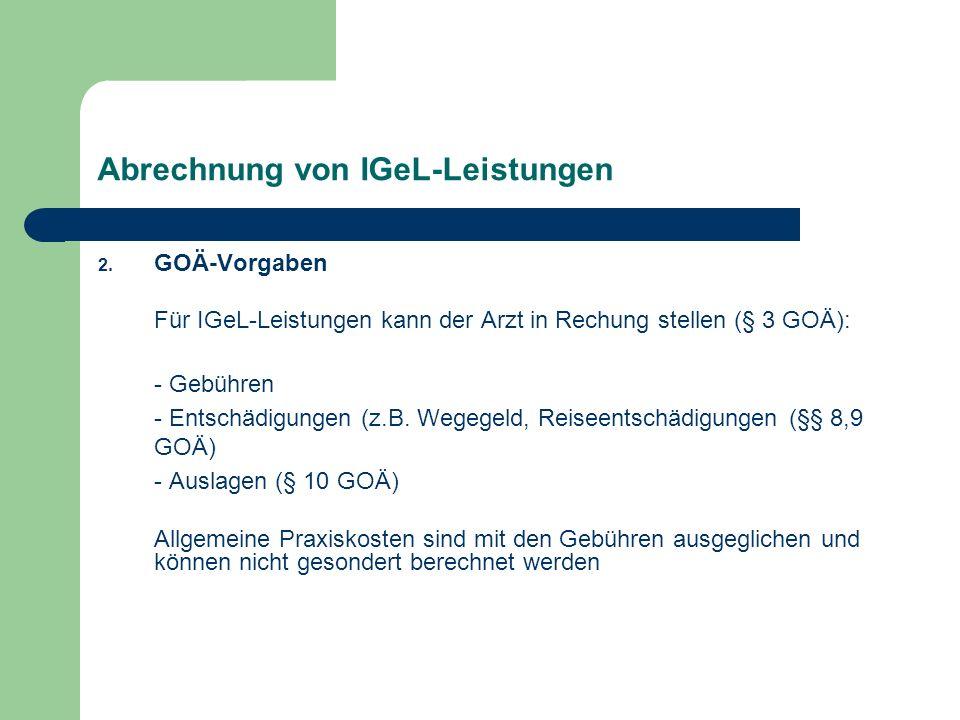Abrechnung von IGeL-Leistungen 2. GOÄ-Vorgaben Für IGeL-Leistungen kann der Arzt in Rechung stellen (§ 3 GOÄ): - Gebühren - Entschädigungen (z.B. Wege