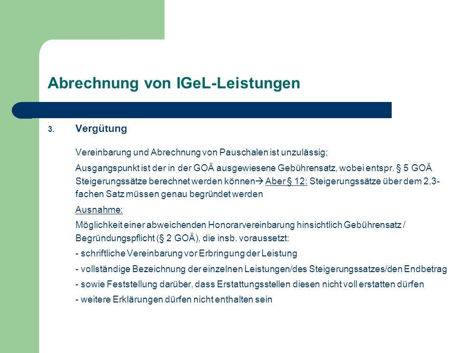 Abrechnung von IGeL-Leistungen 3. Vergütung Vereinbarung und Abrechnung von Pauschalen ist unzulässig; Ausgangspunkt ist der in der GOÄ ausgewiesene G
