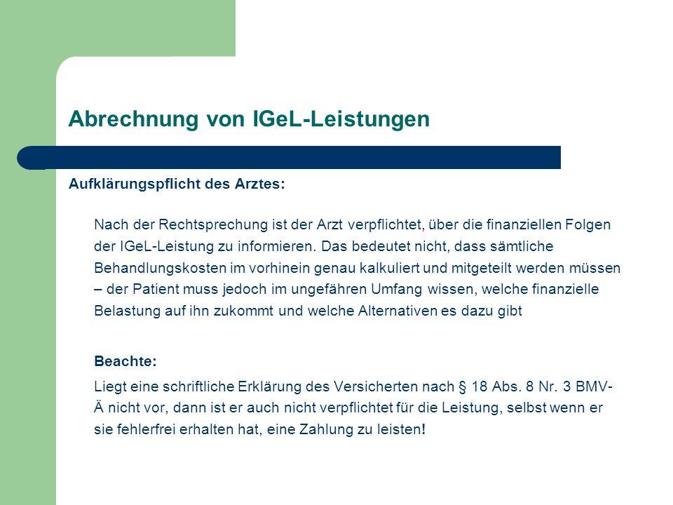 Abrechnung von IGeL-Leistungen Aufklärungspflicht des Arztes: Nach der Rechtsprechung ist der Arzt verpflichtet, über die finanziellen Folgen der IGeL