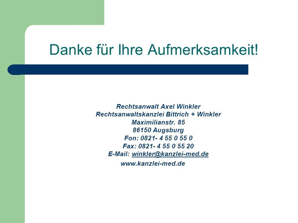 Danke für Ihre Aufmerksamkeit! Rechtsanwalt Axel Winkler Rechtsanwaltskanzlei Bittrich + Winkler Maximilianstr. 85 86150 Augsburg Fon: 0821- 4 55 0 55