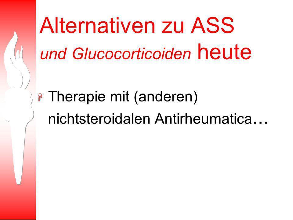 Alternativen zu ASS und Glucocorticoiden heute H Therapie mit (anderen) nichtsteroidalen Antirheumatica...