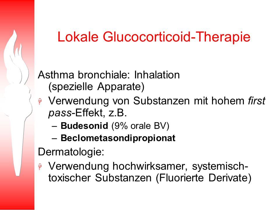Lokale Glucocorticoid-Therapie Asthma bronchiale: Inhalation (spezielle Apparate) H Verwendung von Substanzen mit hohem first pass-Effekt, z.B. –Budes