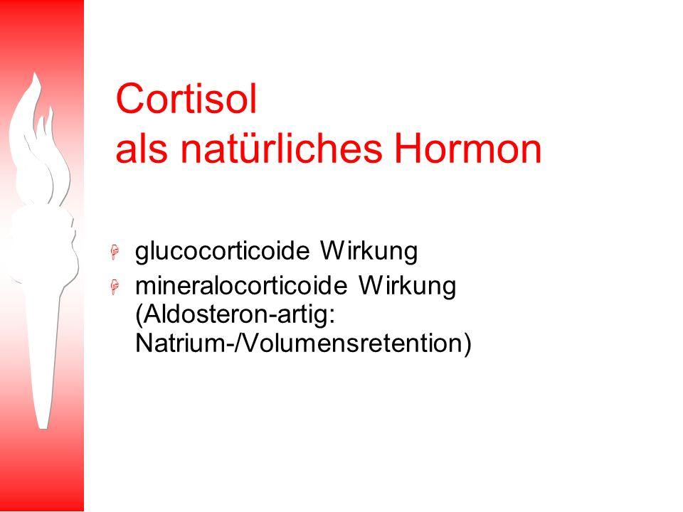 Cortisol als natürliches Hormon H glucocorticoide Wirkung H mineralocorticoide Wirkung (Aldosteron-artig: Natrium-/Volumensretention)