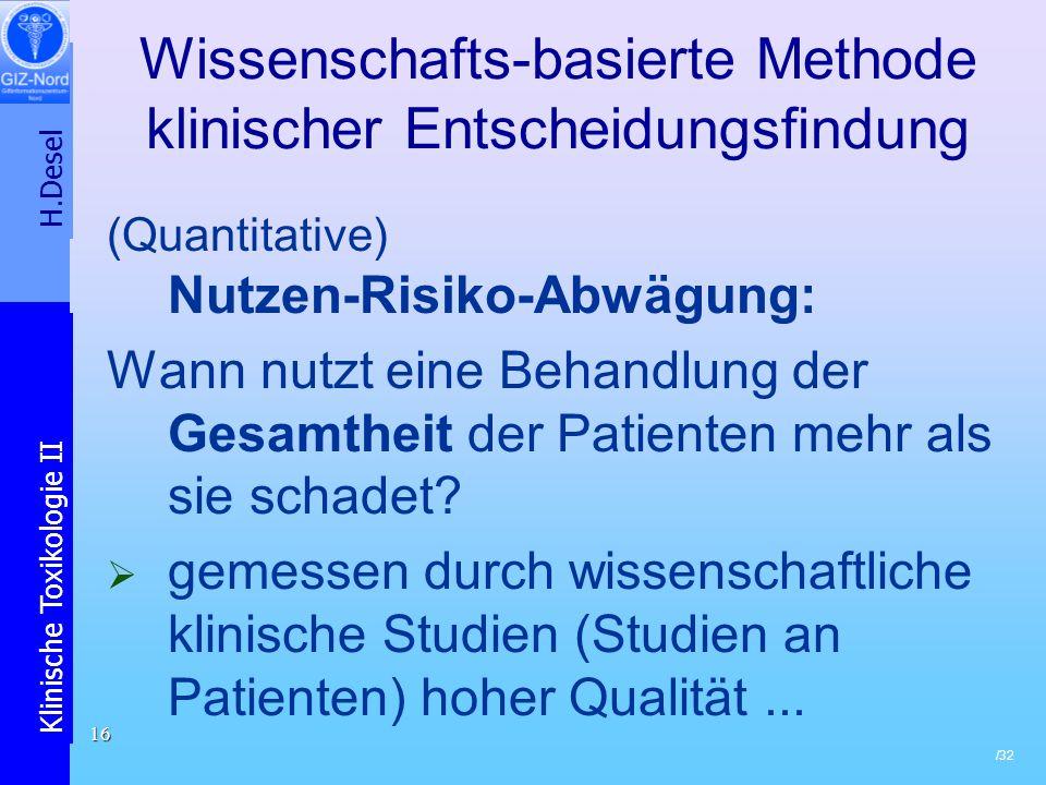 H.Desel Klinische Toxikologie II /32 16 Wissenschafts-basierte Methode klinischer Entscheidungsfindung (Quantitative) Nutzen-Risiko-Abwägung: Wann nut