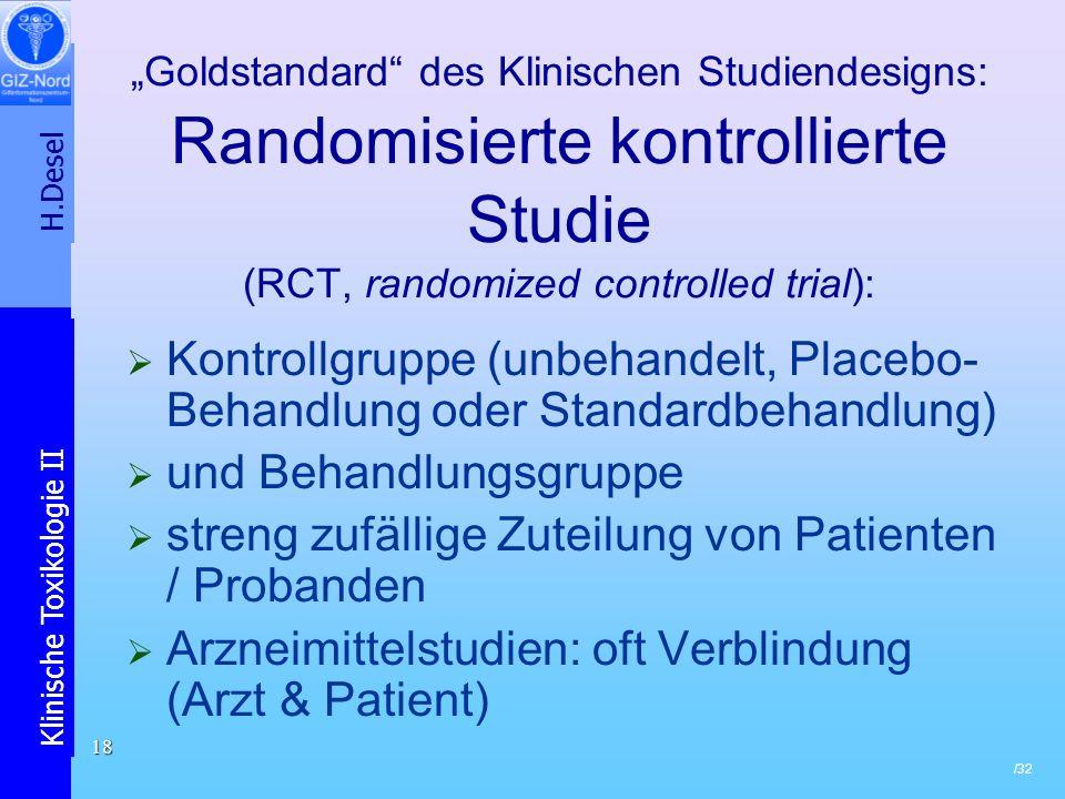 H.Desel Klinische Toxikologie II /32 18 Goldstandard des Klinischen Studiendesigns: Randomisierte kontrollierte Studie (RCT, randomized controlled tri