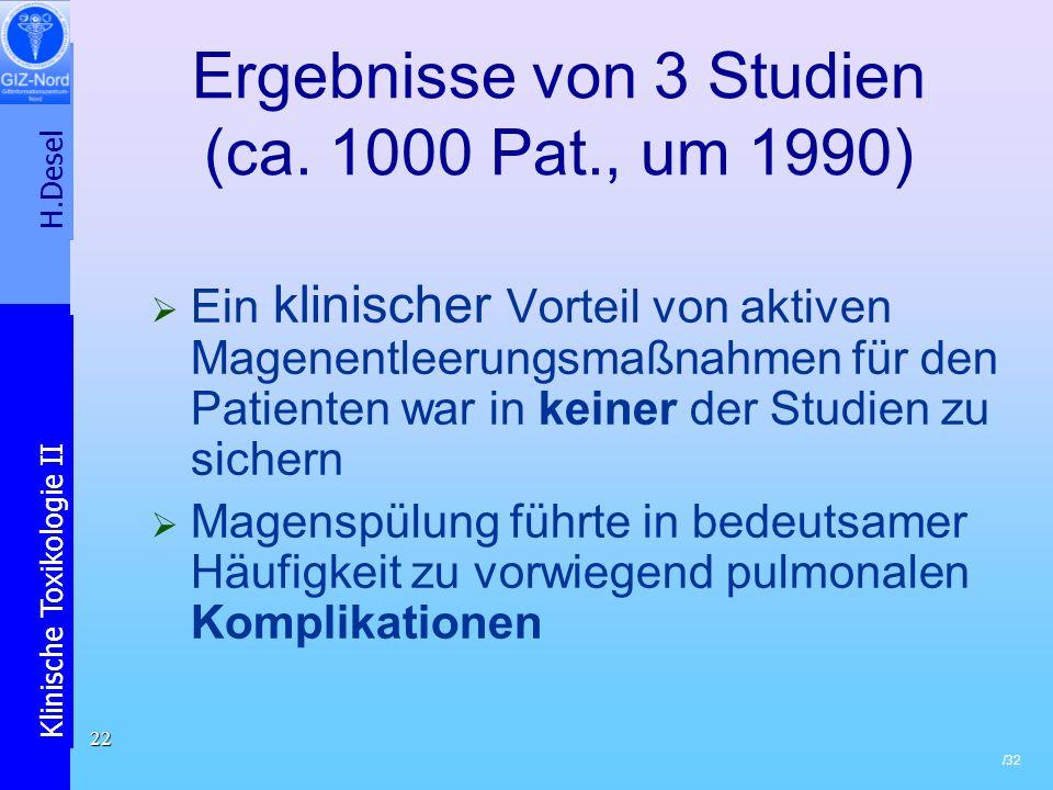 H.Desel Klinische Toxikologie II /32 22 Ergebnisse von 3 Studien (ca. 1000 Pat., um 1990) Ein klinischer Vorteil von aktiven Magenentleerungsmaßnahmen