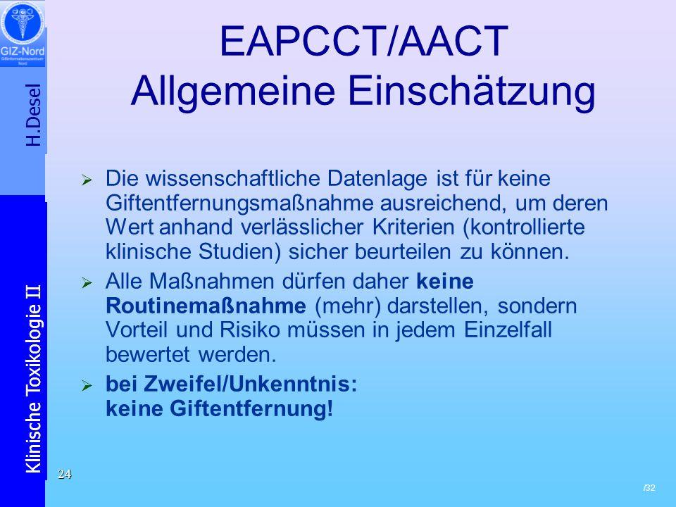 H.Desel Klinische Toxikologie II /32 24 EAPCCT/AACT Allgemeine Einschätzung Die wissenschaftliche Datenlage ist für keine Giftentfernungsmaßnahme ausr