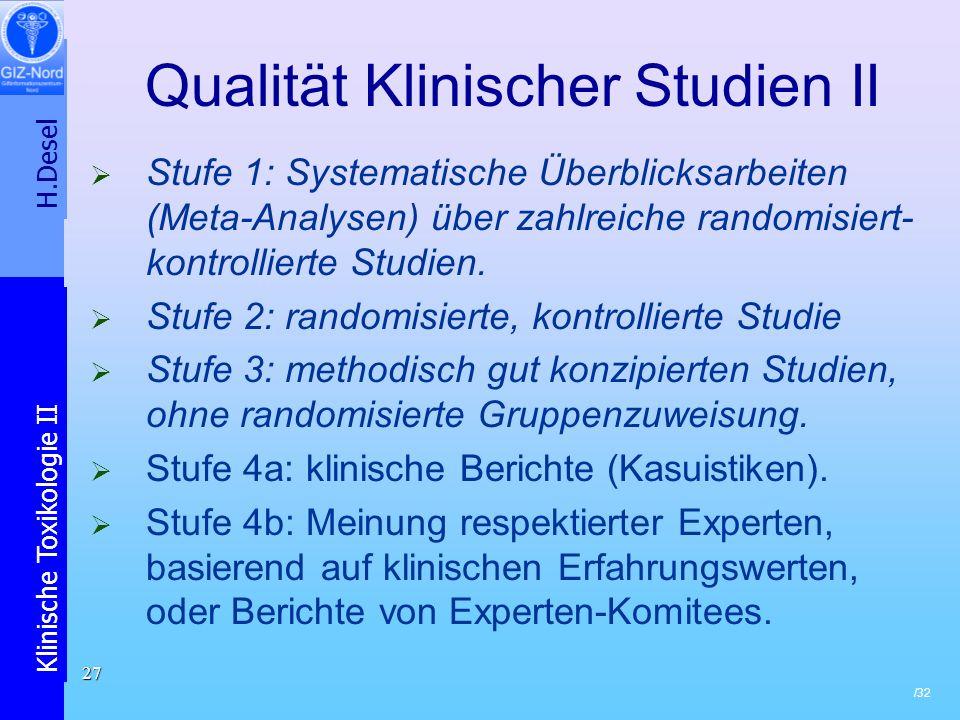 H.Desel Klinische Toxikologie II /32 27 Qualität Klinischer Studien II Stufe 1: Systematische Überblicksarbeiten (Meta-Analysen) über zahlreiche rando