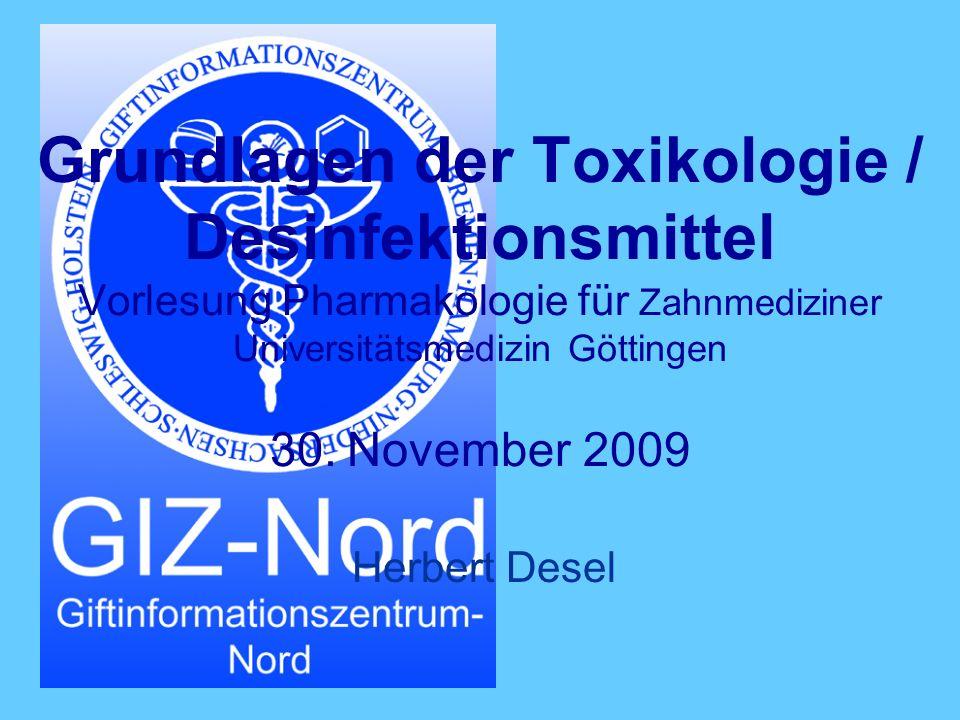 Grundlagen der Toxikologie / Desinfektionsmittel Vorlesung Pharmakologie für Zahnmediziner Universitätsmedizin Göttingen 30. November 2009 Herbert Des