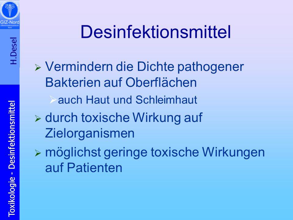 H.Desel Toxikologie - Desinfektionsmittel Desinfektionsmittel Vermindern die Dichte pathogener Bakterien auf Oberflächen auch Haut und Schleimhaut dur