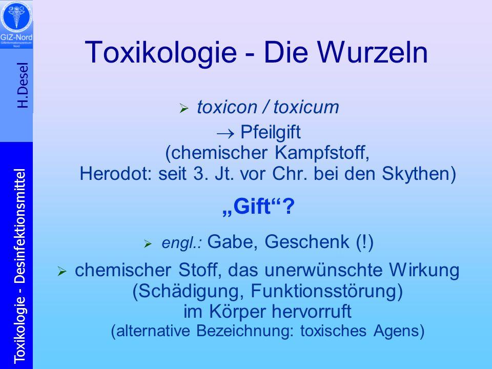 H.Desel Toxikologie - Desinfektionsmittel Toxikologie - Die Wurzeln toxicon / toxicum Pfeilgift (chemischer Kampfstoff, Herodot: seit 3. Jt. vor Chr.