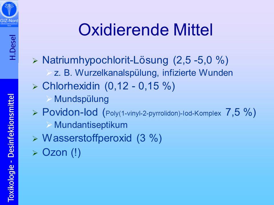H.Desel Toxikologie - Desinfektionsmittel Oxidierende Mittel Natriumhypochlorit-Lösung (2,5 -5,0 %) z. B. Wurzelkanalspülung, infizierte Wunden Chlorh