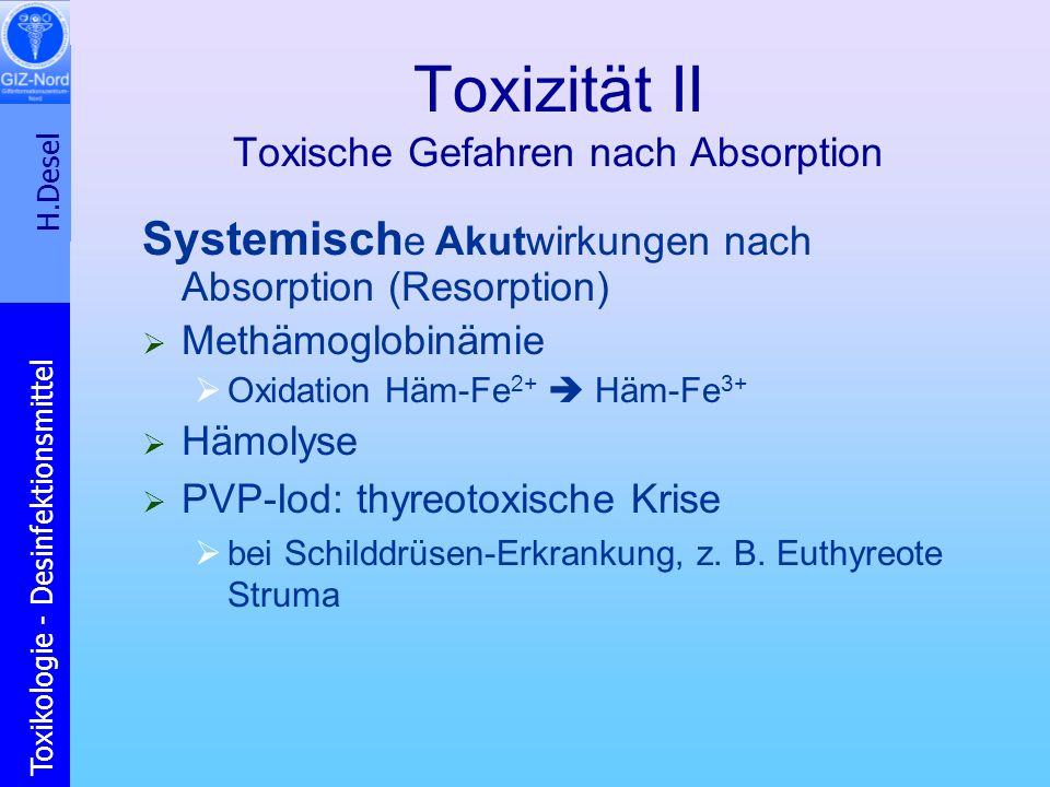 H.Desel Toxikologie - Desinfektionsmittel Toxizität II Toxische Gefahren nach Absorption Systemisch e Akutwirkungen nach Absorption (Resorption) Methä