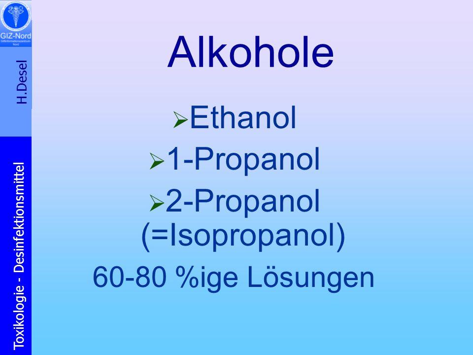 H.Desel Toxikologie - Desinfektionsmittel Alkohole Ethanol 1-Propanol 2-Propanol (=Isopropanol) 60-80 %ige Lösungen