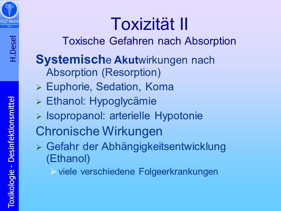 H.Desel Toxikologie - Desinfektionsmittel Toxizität II Toxische Gefahren nach Absorption Systemisch e Akutwirkungen nach Absorption (Resorption) Eupho